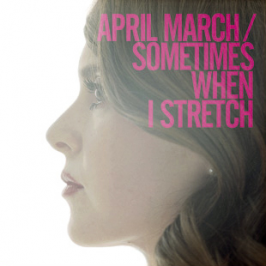 APRIL MARCH Sometimes when I stretch (EP)